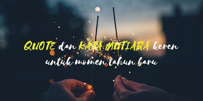 Quote dan kata-kata mutiara untuk tahun baru yang pas buat status facebook atau instagram